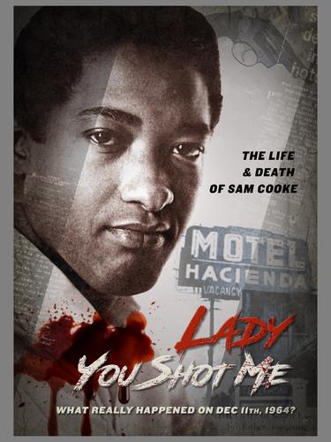 LADY YOU SHOT ME: LIFE & DEATH OF SAM COOKE