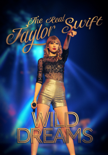 THE REAL TAYLOR SWIFT: WILD DREAMS