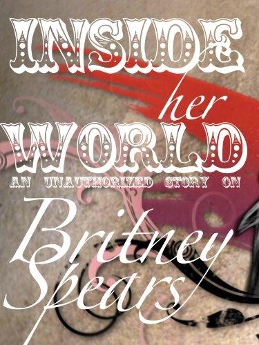 BRITNEY SPEARS: INSIDE HER WORLD